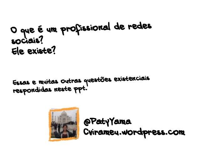O que é um profissional de redes sociais? Ele existe? Essas e muitas outras questões existenciais respondidas neste ppt. @...