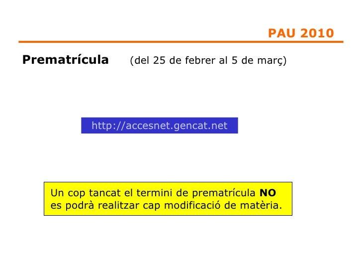 Prematrícula  (del 25 de febrer al 5 de març) http://accesnet.gencat.net Un cop tancat el termini de prematrícula  NO  es ...