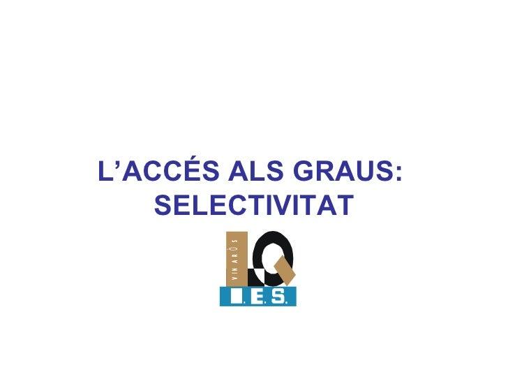 L'ACCÉS ALS GRAUS:  SELECTIVITAT
