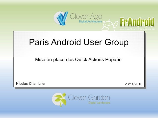 Paris Android User Group Mise en place des Quick Actions Popups Nicolas Chambrier 23/11/2010