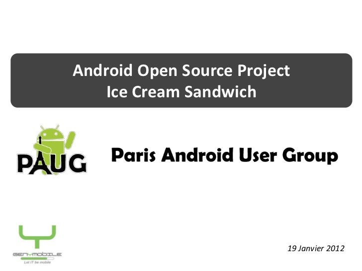 Android Open Source Project         SEMINAIRE    Ice Cream Sandwich   Châteaux de la Volonière      Présentation GENYMOBIL...