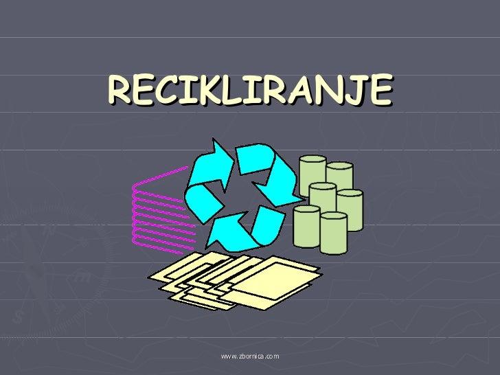 RECIKLIRANJE    www.zbornica.com