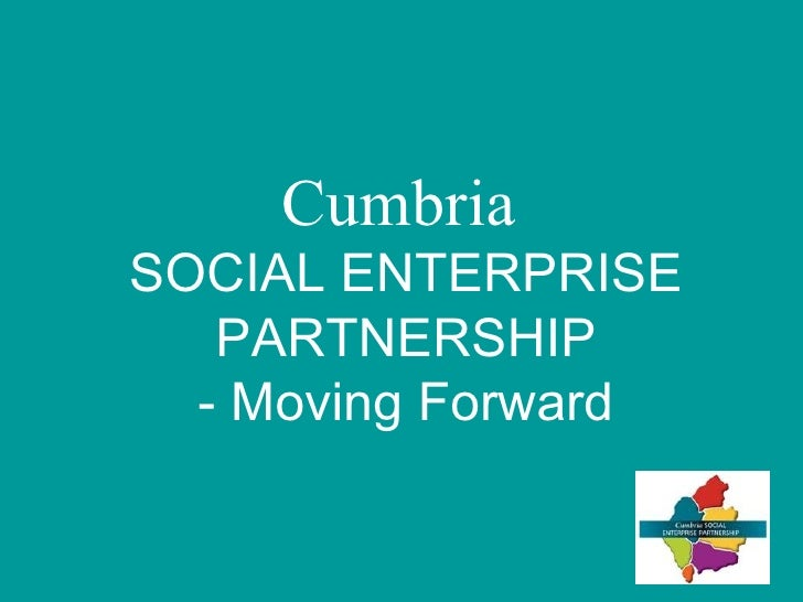 Cumbria   SOCIAL ENTERPRISE PARTNERSHIP - Moving Forward