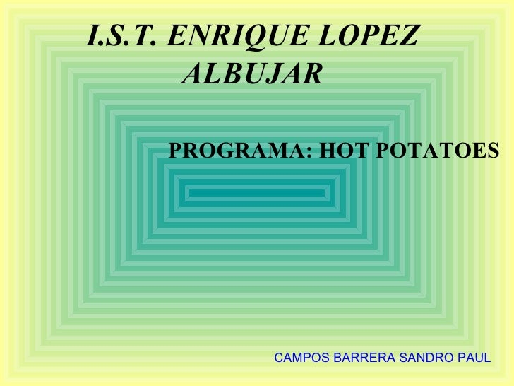 I.S.T. ENRIQUE LOPEZ         ALBUJAR      PROGRAMA: HOT POTATOES                CAMPOS BARRERA SANDRO PAUL