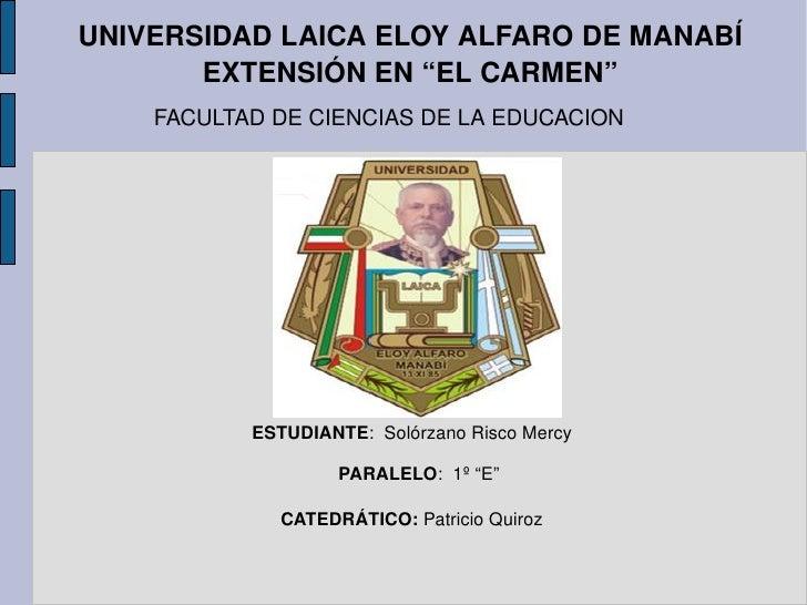 """UNIVERSIDAD LAICA ELOY ALFARO DE MANABÍ EXTENSIÓN EN """"EL CARMEN"""" FACULTAD DE CIENCIAS DE LA EDUCACION ESTUDIANTE :  Solórz..."""