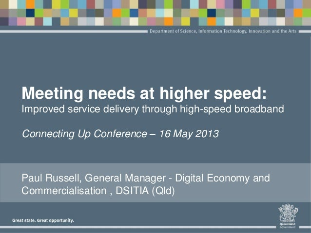 Meeting needs at higher speed:Improved service delivery through high-speed broadbandConnecting Up Conference – 16 May 2013...
