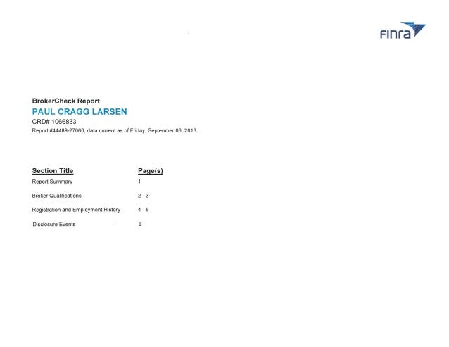 BrokerCheck Report  PAUL CRAGG LARSEN CRD# 1066833 Report #44489-27060 , data current as of Friday, September 06 , 2013 . ...