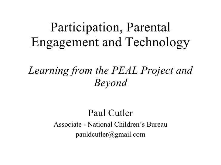 Participation, Parental Engagement and Technology Learning from the PEAL Project and Beyond Paul Cutler Associate - Nation...