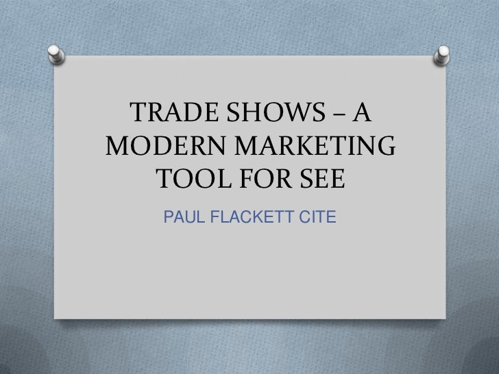 TRADE SHOWS – AMODERN MARKETING   TOOL FOR SEE   PAUL FLACKETT CITE