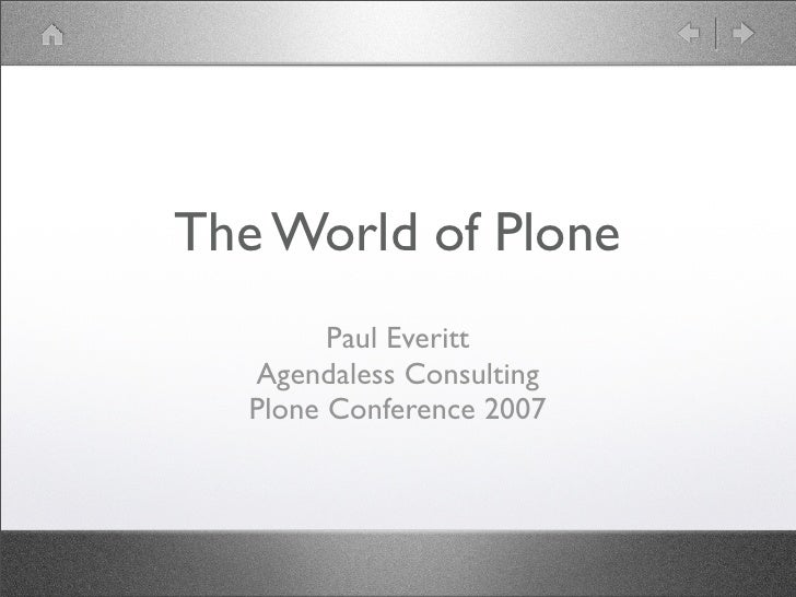 The World of Plone          Paul Everitt    Agendaless Consulting    Plone Conference 2007