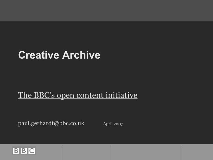 Creative Archive The BBC's open content initiative [email_address] April 2007