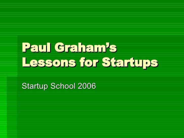 Paul Graham's Lessons for Startups Startup School 2006