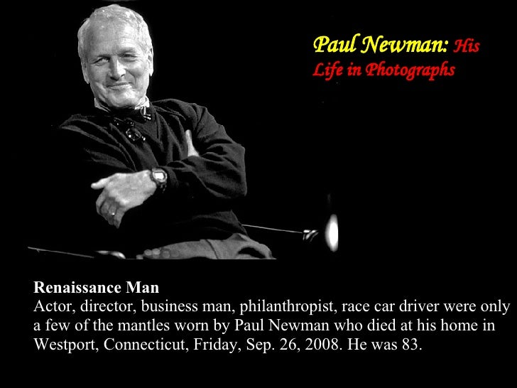 Paul Newman:  His Life in Photographs Renaissance Man Actor, director, business man, philanthropist, race car driver were ...