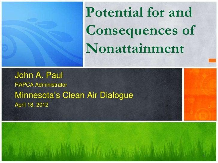 Potential for and                      Consequences of                      NonattainmentJohn A. PaulRAPCA AdministratorMi...