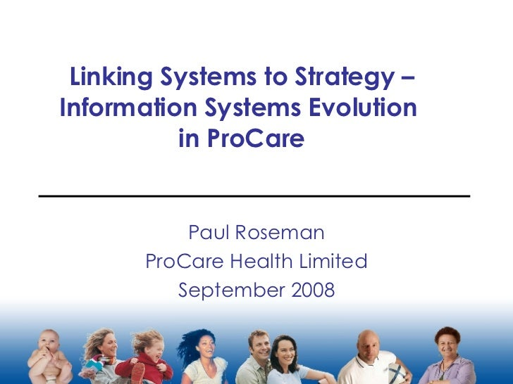 Linking Systems to Strategy – Information Systems Evolution  in ProCare Paul Roseman ProCare Health Limited September 2008