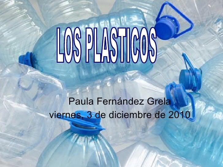 Paula Fernández Grela viernes, 3 de diciembre de 2010 LOS PLASTICOS