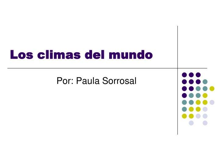 Los climas del mundo      Por: Paula Sorrosal