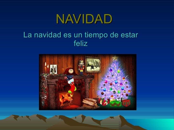 NAVIDAD La navidad es un tiempo de estar feliz