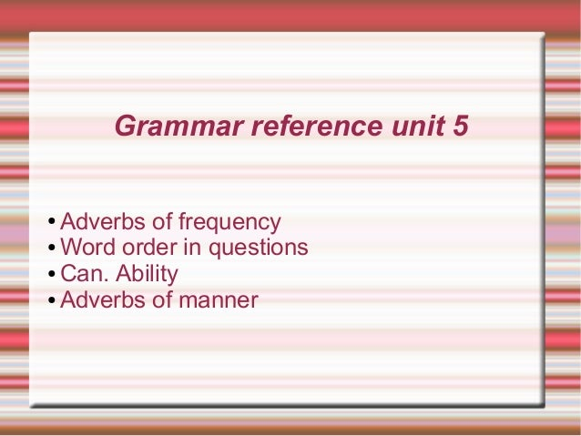 Grammar reference unit 5