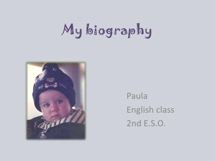 My biography<br />Paula<br />English class<br />2nd E.S.O.<br />