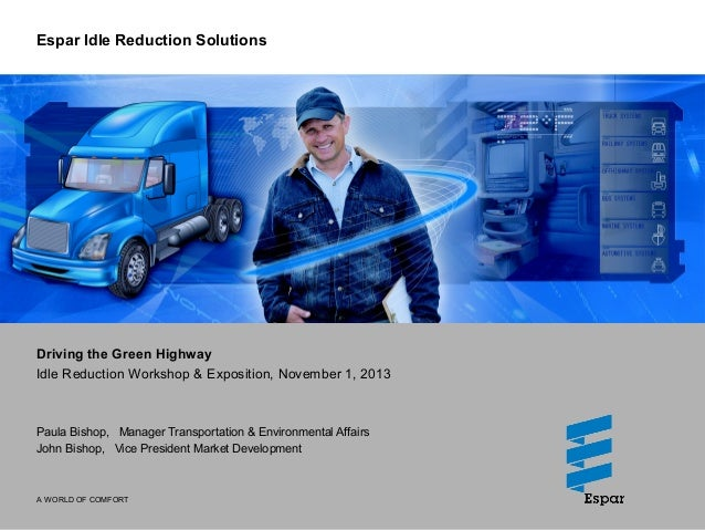 Espar Idle Reduction Solutions  Driving the Green Highway Idle Reduction Workshop & Exposition, November 1, 2013  Paula Bi...