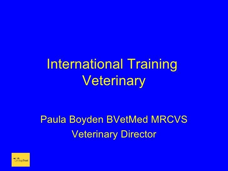 International Training       VeterinaryPaula Boyden BVetMed MRCVS      Veterinary Director