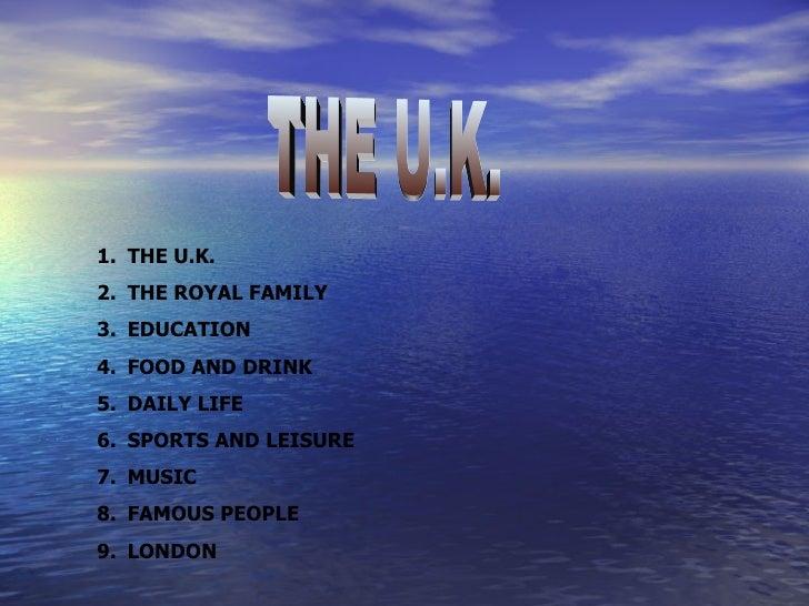 THE U.K. <ul><li>THE U.K. </li></ul><ul><li>THE ROYAL FAMILY </li></ul><ul><li>EDUCATION </li></ul><ul><li>FOOD AND DRINK ...