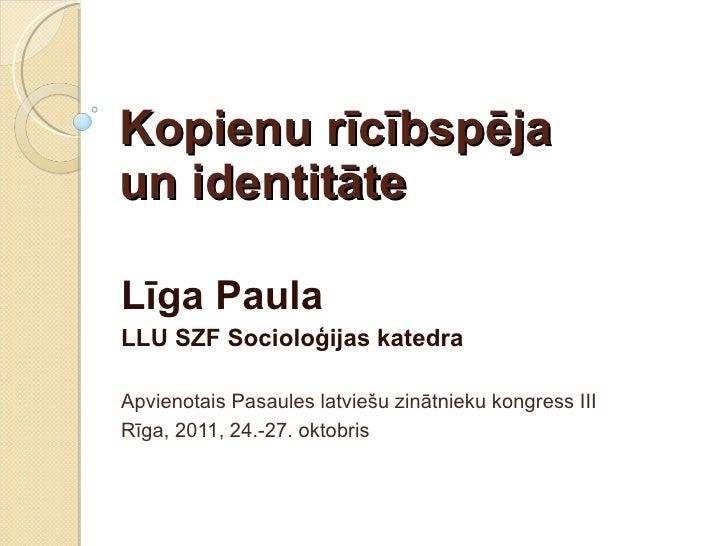 Kopienu rīcībspēja  un identitāte Līga Paula LLU SZF Socioloģijas katedra Apvienotais Pasaules latviešu zinātnieku kongres...