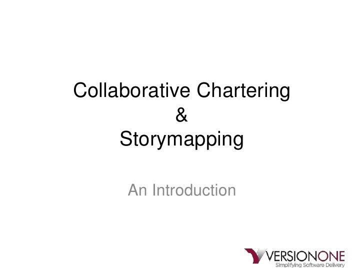 Collaborative Chartering&Storymapping<br />An Introduction<br />