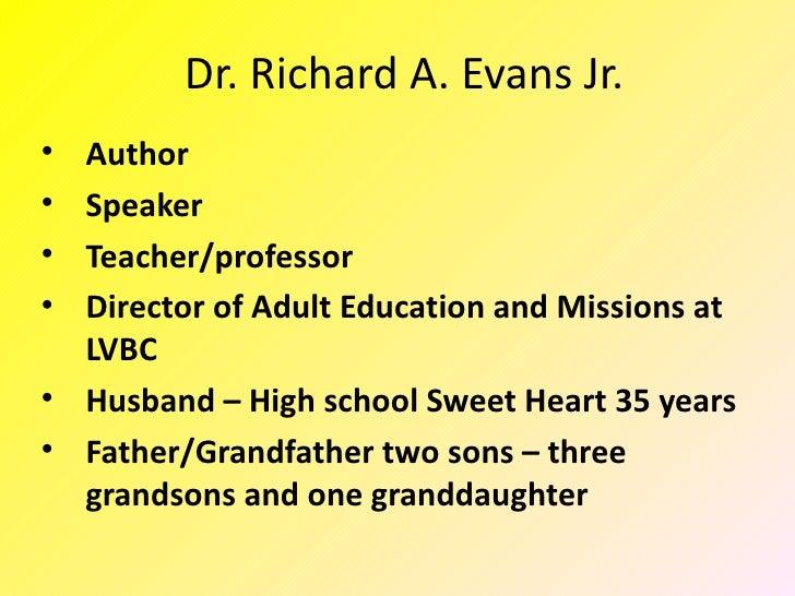 Dr. Richard A. Evans Jr.• Author• Speaker• Teacher/professor• Director of Adult Education and Missions at  LVBC• Husband –...