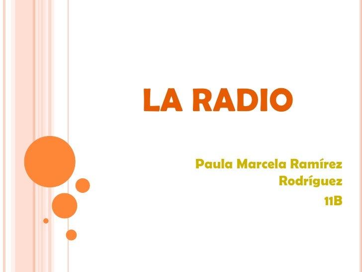 LA RADIO<br />Paula Marcela Ramírez Rodríguez<br />11B<br />