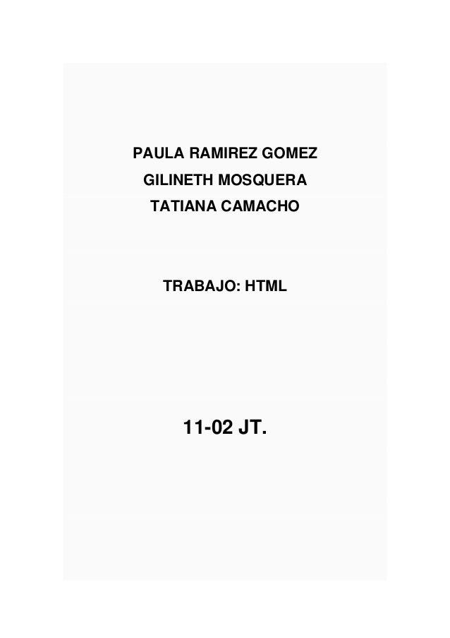 PAULA RAMIREZ GOMEZ GILINETH MOSQUERA TATIANA CAMACHO TRABAJO: HTML 11-02 JT.