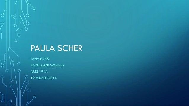 PAULA SCHER TANA LOPEZ PROFESSOR WOOLEY ARTS 194A 19 MARCH 2014