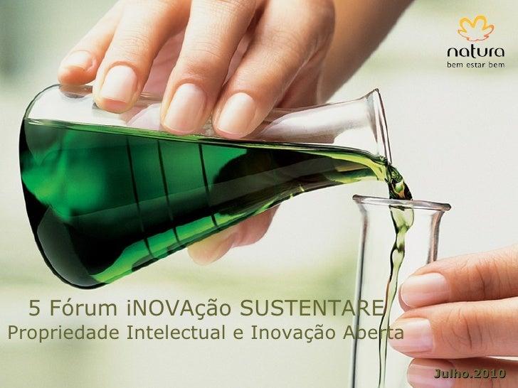 5 Fórum iNOVAção SUSTENTARE Propriedade Intelectual e Inovação Aberta Julho.2010