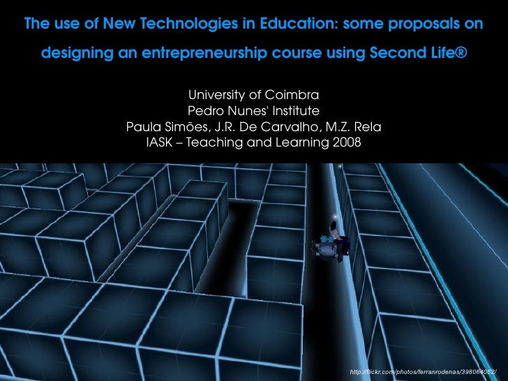 The use of New Technologies in Education: some proposals on    designing an entrepreneurship course using Second Life®    ...