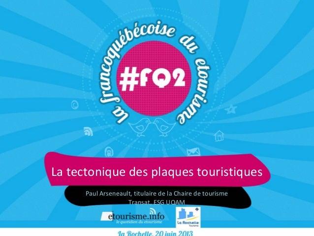 La tectonique des plaques touristiquesPaul Arseneault, titulaire de la Chaire de tourismeTransat, ESG UQAM