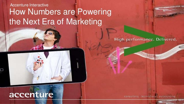 Accenture InteractiveHow Numbers are Poweringthe Next Era of Marketing