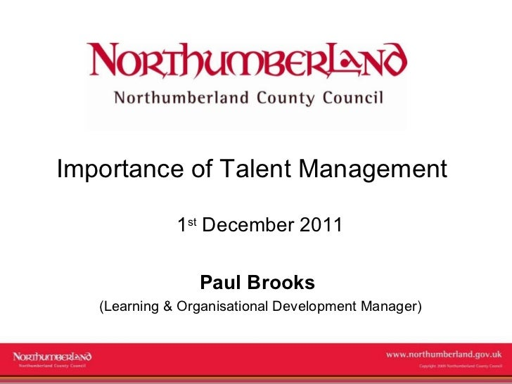 Importance of Talent Management 1 st  December 2011 Paul Brooks  (Learning & Organisational Development Manager)