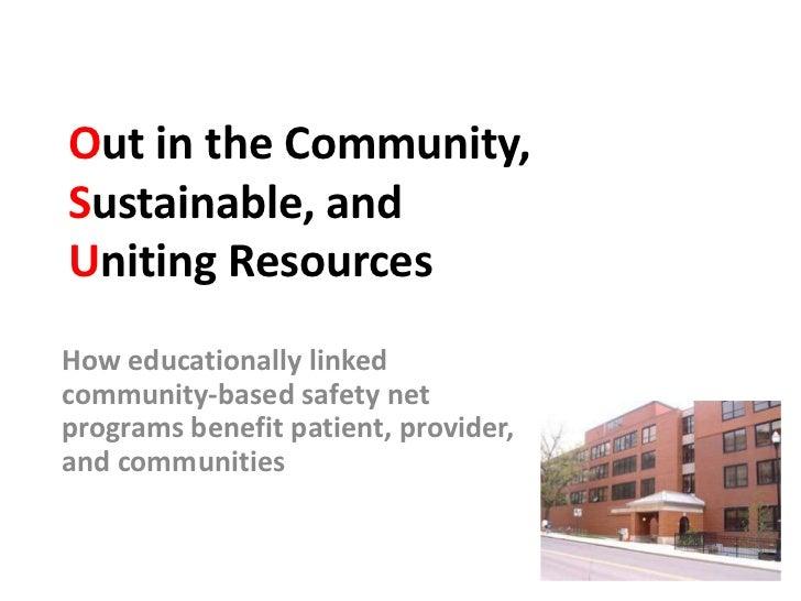 Out in the Community,Sustainable, andUniting ResourcesHow educationally linkedcommunity-based safety netprograms benefit p...