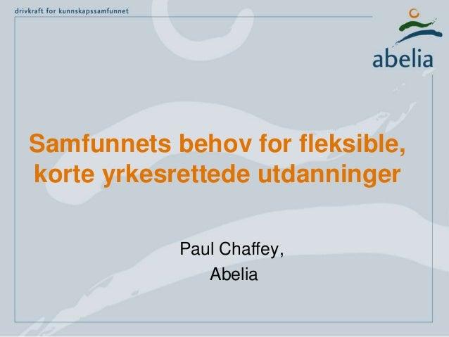 Samfunnets behov for fleksible, korte yrkesrettede utdanninger Paul Chaffey, Abelia