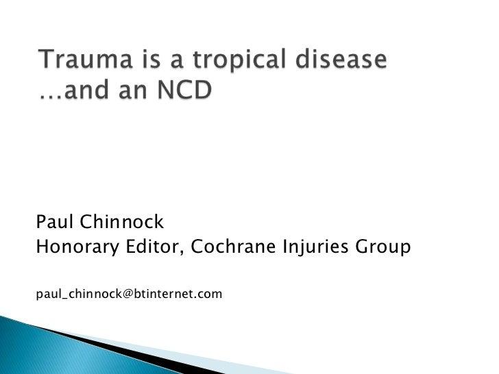 Paul ChinnockHonorary Editor, Cochrane Injuries Grouppaul_chinnock@btinternet.com
