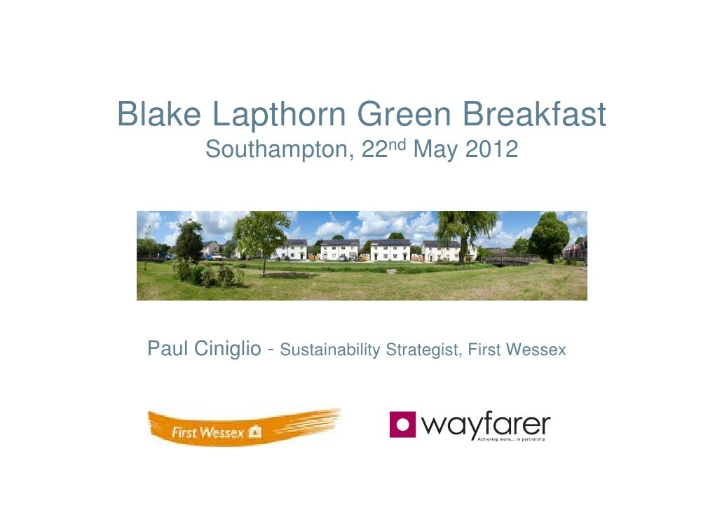 Blake Lapthorn Green Breakfast        Southampton, 22nd May 2012 Paul Ciniglio - Sustainability Strategist, First Wessex