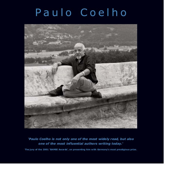 Paulo Coelho  Paulo Coelho is not only one of the most widely read, but also           one of the most influential authors...