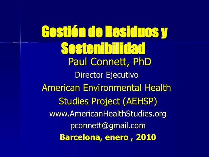 Gestión de Residuos y   Sostenibilidad     Paul Connett, PhD       Director EjecutivoAmerican Environmental Health   Studi...