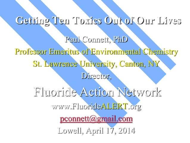 Getting Ten Toxics Out of Our Lives Paul Connett, PhD Professor Emeritus of Environmental Chemistry St. Lawrence Universit...