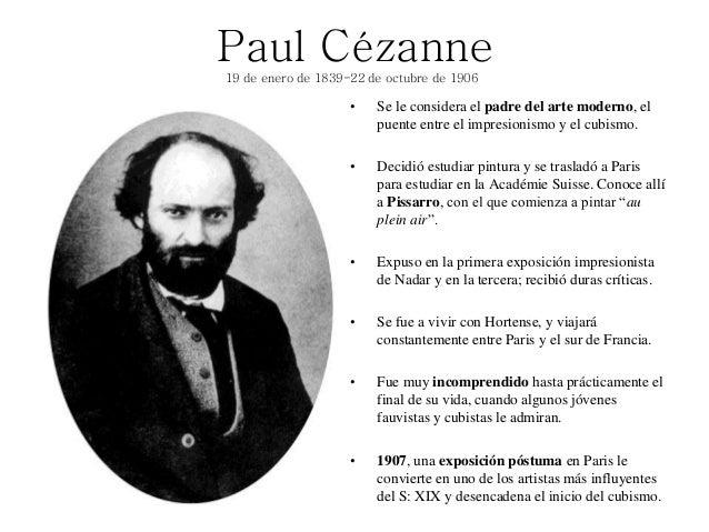 Paul Cézanne • Se le considera el padre del arte moderno, el puente entre el impresionismo y el cubismo. • Decidió estudia...