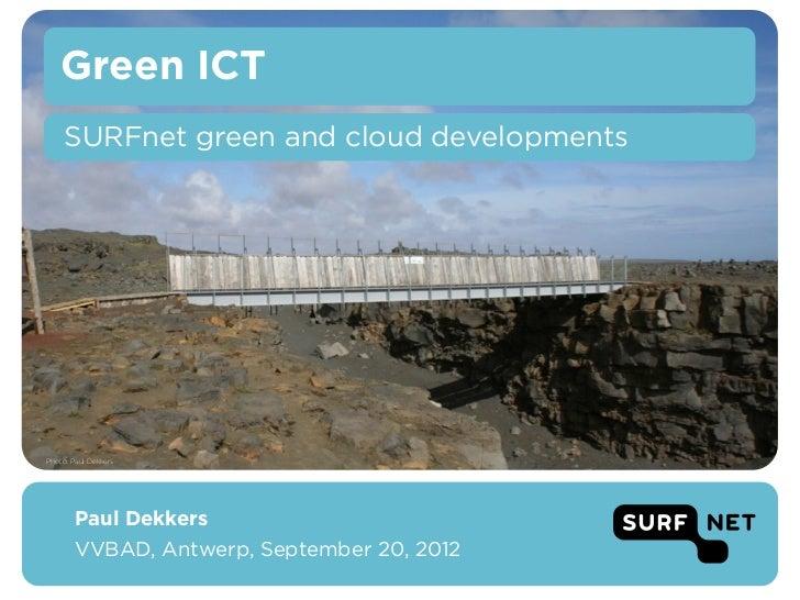 Green ICT     SURFnet green and cloud developmentsPhoto: Paul Dekkers       Paul Dekkers       VVBAD, Antwerp, September 2...