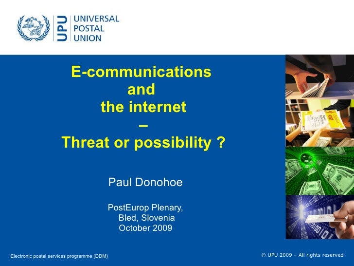 E-communications  and  the internet  –  Threat or possibility ? Paul Donohoe PostEurop Plenary, Bled, Slovenia October 2009
