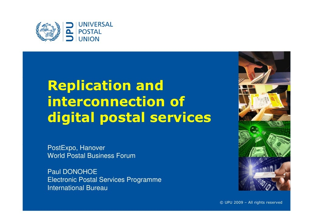 Replication and interconnection of digital postal services  PostExpo, Hanover World Postal Business Forum  Paul DONOHOE El...