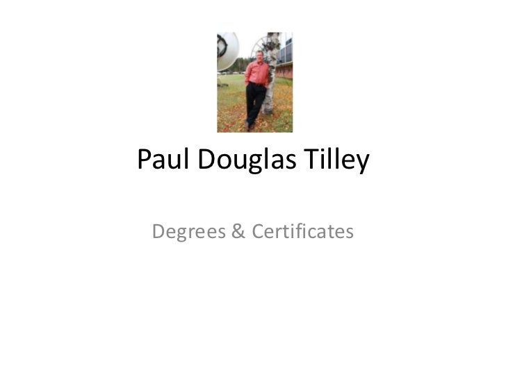 Paul Douglas Tilley<br />Degrees & Certificates<br />